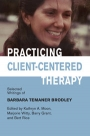 Practicing Client-Centered Therapy: Selected Writings of Barbara Temaner Brodley