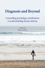 Diagnosis and Beyond: Counselling Psychology contributions to understanding human distress