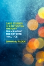 Case Studies in Existential Therapy: translating theory into practice