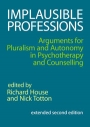 Implausible Professions: Arguments for pluralism and autonomy in psychotherapy and counselling 2nd e