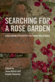 Searching for a Rose Garden: challenging psychiatry, fostering mad studies