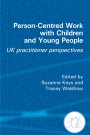 Person-Centred Work with Children and Young People: UK practitioner perspectives