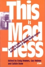 This is Madness: A critical look at psychiatry and the future mental health services