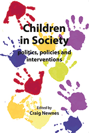 Children in Society: politics, policies and interventions (ed)