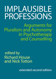 Implausible Professions: Arguments for pluralism and autonomy in psychotherapy and counselling 2nd extended edition