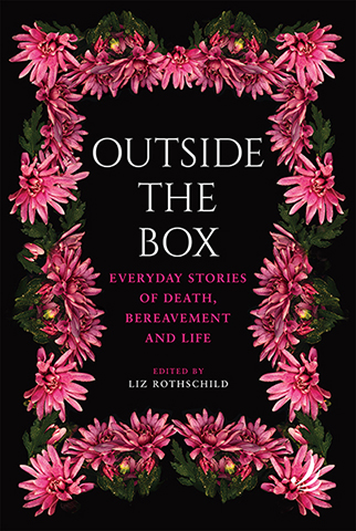 Outside the box: everyday stories of death, bereavement and life