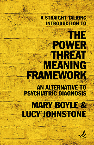 A Straight Talking Introduction to the Power Threat Meaning Framework: An alternative to Psychiatric diagnosis