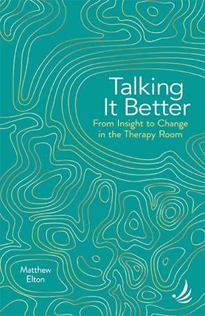 Talking It Better - From Insight to Change in the Therapy Room workshop with Matthew Elton