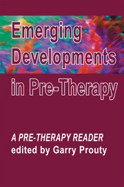 Emerging Developments in Pre-Therapy: A Pre-Therapy reader
